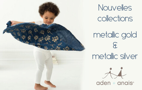 Collections Metallic Gold et Siver d'Aden & Anaïs